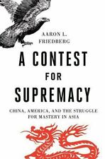 A Contest for Supremacy: China, America, and the Struggle for Mastery in Asia b