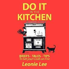 Do it in the Kitchen : Briefs - Tales - Tips - to Set Your Coals on Fire by...