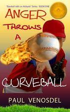 ANGER Throws a Curveball : Baseball with an Attitude by Paul Venosdel (2016,...