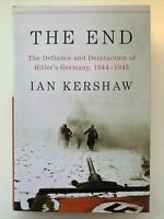 The End : The Defiance and Destruction of Hitler's Germany, 1944-45 Ian Kershaw