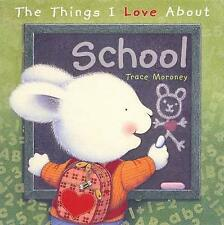 The Things I Love About School, Trace Moroney | Hardcover Book | Good | 97817421