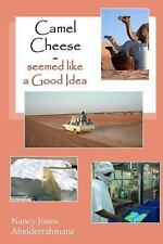 Camel Cheese - Seemed Like a Good Idea by Nancy Abeiderrahmane (2013, Paperback)
