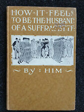 How It Feels To Be The Husband of A Suffragette by Him 1915 Hardcover Edition