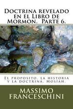 Doctrina Revelado en el Libro de Mormon. Parte 6 : El Proposito, la Historia...