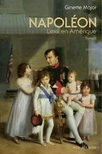 NAPOLEON : L EXIL EN AMERIQUE TOME II - GINETTE MAJOR