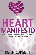 The HEART Manifesto: How to Master the Law of Attraction  To Create the Life You