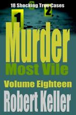 Murder Most Vile Volume 18: 18 Shocking True Crime Murder Cases (True Crime Murd