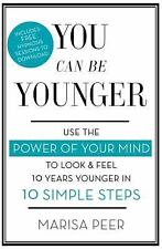 You Can Be Younger : How to Look and Feel 10 Years Younger in 10 Simple Steps...