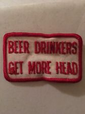 Vintage Beer Drinkers Get More Head Patch Biker Hippy Dirty Adult