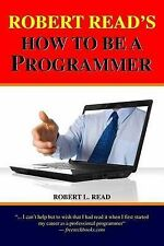 NEW Robert Read's How To Be A Programmer by Robert L. Read