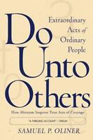 Do Unto Others: Extraordinary Acts of Ordinary People (Paperback or Softback)