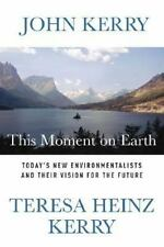 JOHN KERRY:  This Moment on Earth (2007)  First Edition / Signed / Free Shipping
