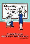 Chemistry For Everyone: A Helpful Primer For High School Or College Chemistry...
