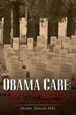 USED (LN) Obama Care: Dead on Arrival: A Prescription for Disaster by Mark Davis