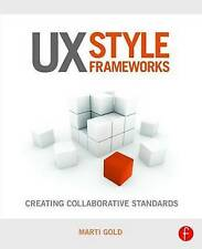 NEW UX Style Frameworks: Creating Collaborative Standards by Marti Gold
