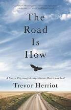 The Road is How: Three Days Afoot Through Nature, Eros, and Soul by Trevor...