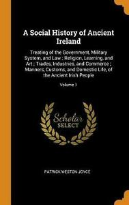 Social History of Ancient Ireland: Treating of the Government, Military System,