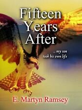 Fifteen Years After : ... My Son Took His Own Life by E. Martyn Ramsey (2015,...