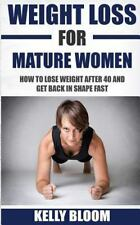 Weight Loss for Mature Women : How to Lose Weight after 40, Discover the...