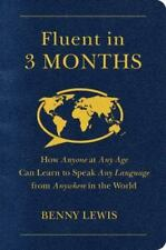 Fluent in 3 Months: How Anyone at Any Age Can Learn to Speak Any Language from A