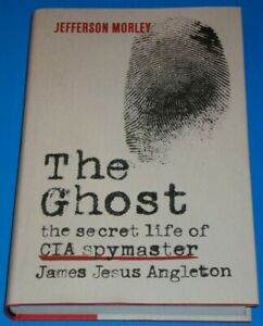 THE GHOST: SECRET LIFE OF CIA SPYMASTER J.J.ANGLETON -Morley -2017 hardback book