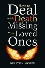 How to Deal With Death and Missing Your Loved Ones by Deriyun McGee (English) Pa