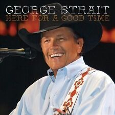 Here for a Good Time by George Strait (CD, Sep-2011, MCA Nashville) NEW SEALED