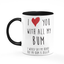 I Love You With All My Bum Mug Funny Joke Rude Gift For Boyfriend Husband Cup