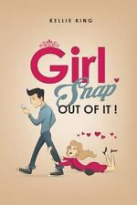Girl, Snap Out of It! : Stop the Relationship Madness!: By King, Kellie