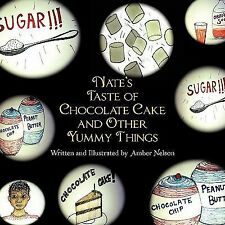 Nate's Taste of Chocolate Cake and Other Yummy Things by Amber Nelson (2010,...