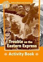 Oxford Read and Imagine: Level 5: Trouble on the Eastern Express Activity Book b