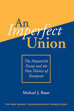 An Imperfect Union: The Maastricht Treaty And The New Politics Of European Inte