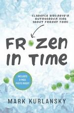 Frozen In Time: Clarence Birdseye's Outrageous Idea About Frozen Food: By Mar...