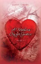 A Mother's Cry for Justice: A Mother's Cry for Justice Part 2 by Janet Burt...
