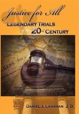 Justice for All : Legendary Trials of the 20th Century by Daniel J. Lanahan...