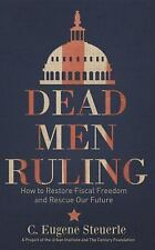 Dead Men Ruling: How to Restore Fiscal Freedom and Rescue Our Future, Steuerle,