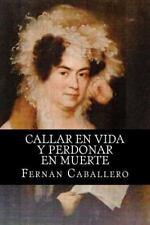 Callar en Vida y Perdonar en Muerte by Fernán Caballero (2015, Paperback)