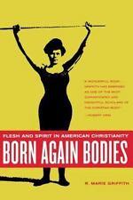 Born Again Bodies: Flesh and Spirit in American Christi