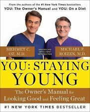 You - Staying Young : The Owner's Manual for Looking Good and Feeling Great...