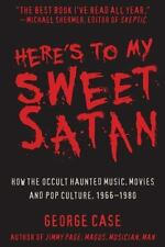 Here's to My Sweet Satan : How the Occult Haunted Pop Culture, 1966-1980 by...