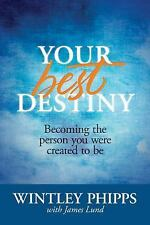 Your Best Destiny: Becoming the Person You Were Created to Be (Paperback or Soft
