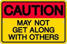 Caution May Not Get Along With Others. 8x12 metal sign