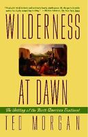 Wilderness at Dawn : The Settling of the North American Continent by Ted Morgan