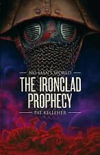 NEW No Man's World: Ironclad Prophecy by Pat Kelleher