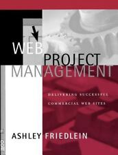 Web Project Management: Delivering Successful Commercial Web Sites by Friedlein