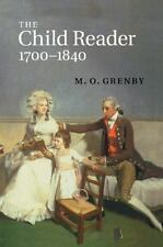 The Child Reader, 1700-1840 by M. O. Grenby (2014, Paperback)