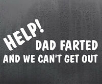 HELP DAD FARTED vinyl sticker funny car windscreen decal van window JDM DUB