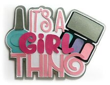 IT'S A GIRL THING  TITLE  PREMADE PAPER PIECING PIECE 3D DIE CUT BY  KIRA