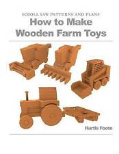 NEW How to Make Wooden Farm Toys: Scroll Saw Patterns and Plans by Kurtis Foote
