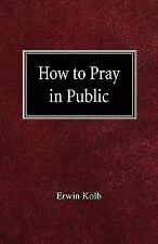 How to Pray in Public by Erwin Kolb (1982, Paperback)